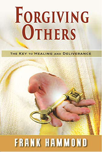 Forgiving Others: The Key to Healing and Deliverance