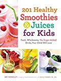 201 Healthy Smoothies & Juices for Kids: Fresh, Wholesome, No-Sugar-Added Drinks Your Child Will...