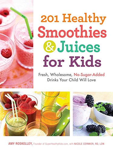 201 Healthy Smoothies & Juices for Kids: Fresh, Wholesome, No-Sugar-Added Drinks Your Child Will Love (English Edition)