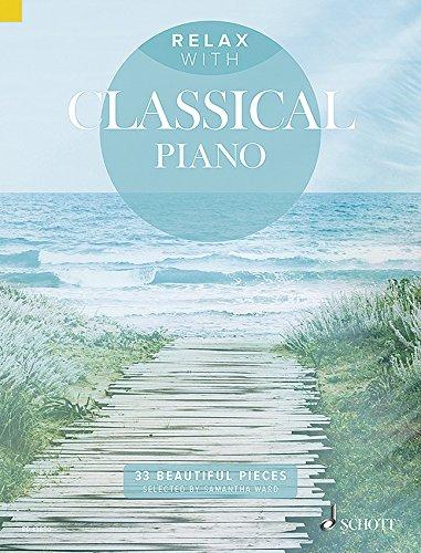 Bester der welt Entspannen Sie auf einem klassischen Klavier: Entspannen Sie auf 33 großartigen klassischen Liedern mittleren Schwierigkeitsgrades…