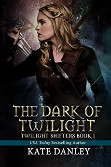 The Dark of Twilight (Twilight Shifters Fantasy Trilogy Book 1) by [Kate Danley]