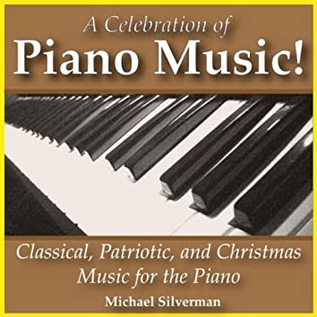 A CELEBRATION OF PIANO MUSIC: CLASSICAL, PATRIOTIC, CHRISTMAS MUSIC FOR THE PIANO
