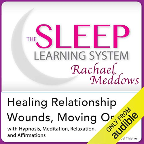 Healing Relationship Wounds, Moving On: Hypnosis, Meditation, Relaxation and Affirmations Audiobook By Joel Thielke cover art