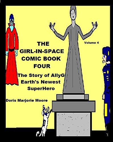 The Girl In Space Comic Book Four: The Story of AllyG - Earth's Newest Superhero (THE GIRL IN SPACE- EARTH'S NEXT SUPERHERO) (English Edition)