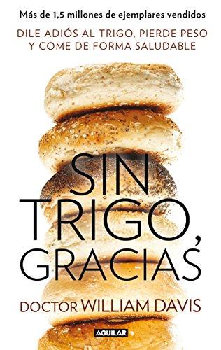 Sin trigo, gracias: Dile adiós al trigo, pierde peso y come de forma saludable