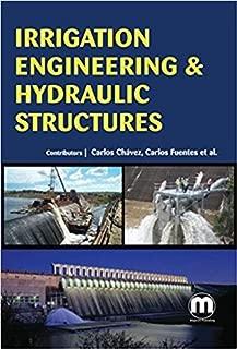 Irrigation Engineering & Hydraulic Structures [Hardcover] [Jan 01, 2016] Carlos Chávez, Carlos Fuentes et al.