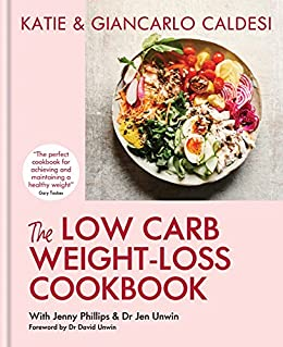 The Low Carb Weight-Loss Cookbook: How to Lose Weight and Change Your Life in 6 Weeks (English Edition) par [Katie Caldesi & Giancarlo Caldesi]