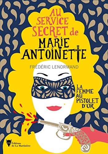 La femme au pistolet d'or: Au service secret de Marie-Antoin