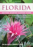Florida Getting Started Garden Guide: Grow the Best Flowers, Shrubs, Trees, Vines & Groundcovers...