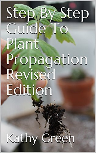 Step By Step Guide To Plant Propagation Revised Edition by [Kathy Green]