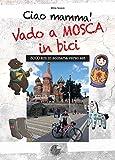 Ciao Mamma! Vado a Mosca in bici. 3000 Km in solitaria verso Est