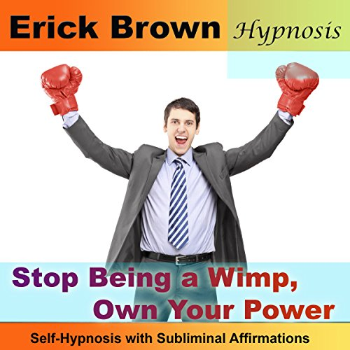 Stop Being a Wimp, Own Your Power Self-Hypnosis with Subliminal Affirmations audiobook cover art