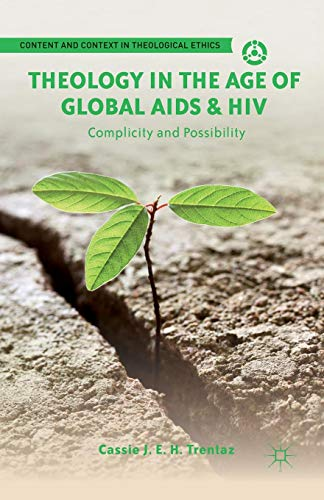 Theology in the Age of Global AIDS & HIV: Complicity and Possibility (Content and Context in Theological Ethics)