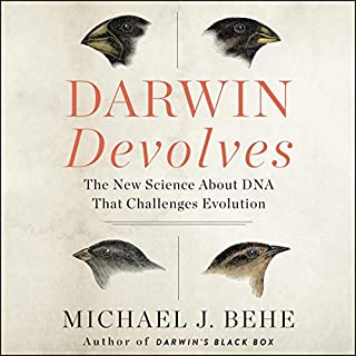 Darwin Devolves     The New Science About DNA That Challenges Evolution              By:                                                                                                                                 Michael J. Behe                               Narrated by:                                                                                                                                 Tim Andres Pabon                      Length: 10 hrs and 33 mins     6 ratings     Overall 4.8