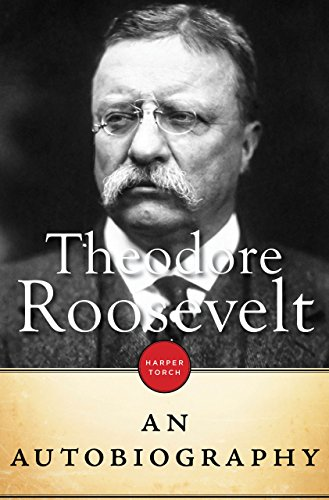 Theodore Roosevelt: An Autobiography (English Edition)