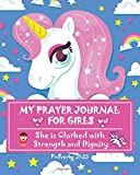 My Prayer Journal For Girls She is Clothed with Strength and Dignity: Unicorn Daily Gratitude Journal for Girls Kids, My Prayer Journal For Kids, ... Journal, Daily Gratitude Journal) (Volume 1)