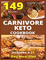 CARNIVORE KETO COOKBOOK (with pictures): 149 Easy To Follow Recipes for Ketogenic Weight-Loss, Natural Hormonal Health & Metabolism Boost - Includes a 21 Day Meal Plan - With Pictures