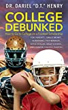 College Debunked: How to Go to College on A Football Scholarship: A guide for parents, single moms, guardians, pop warner, little league, high school, and junior college players