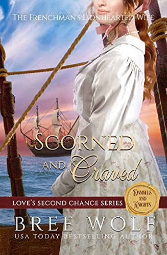 Scorned & Craved: The Frenchman's Lionhearted Wife (Love's Second Chance Series: Tales of Damsels & Knights Book 6) by [Bree Wolf]