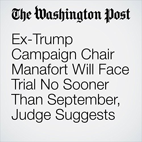 Ex-Trump Campaign Chair Manafort Will Face Trial No Sooner Than September, Judge Suggests copertina