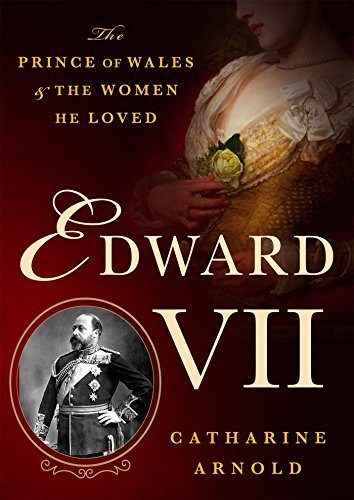 Edward VII: The Prince of Wales and the Women He Loved