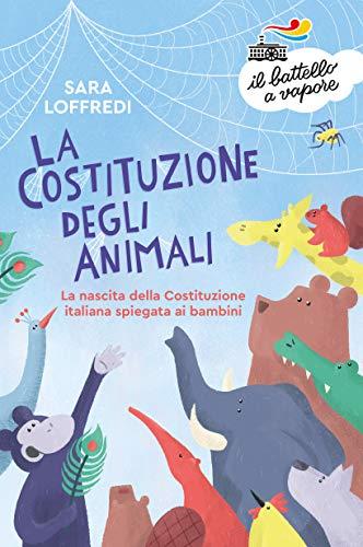 La costituzione degli animali. La nascita della Costituzione italiana spiegata ai bambini