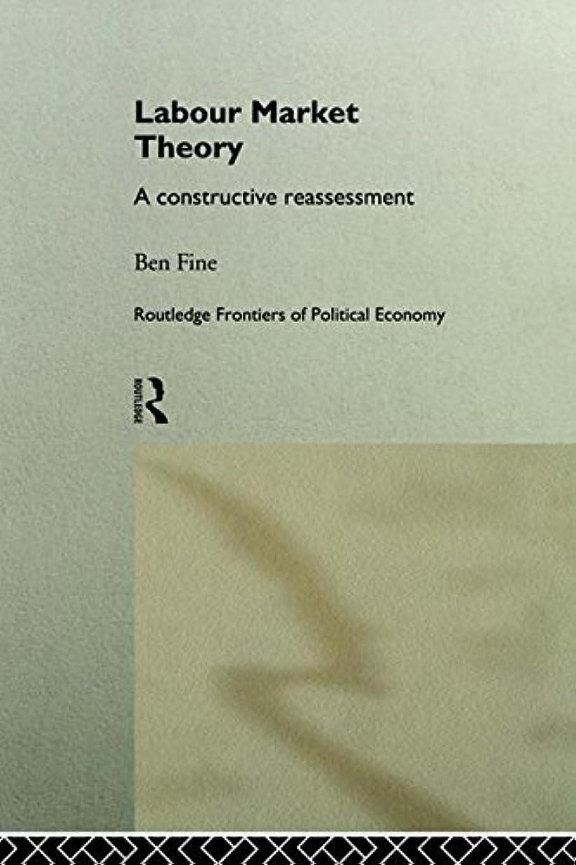 危険を冒します退化する調和Labour Market Theory: A Constructive Reassessment (Routledge Frontiers of Political Economy) (English Edition)