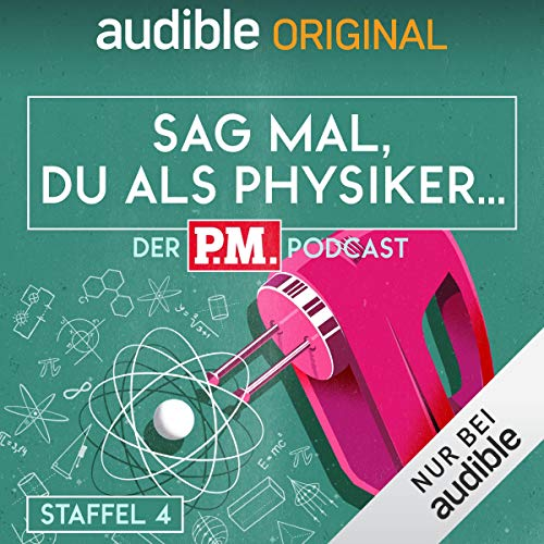 Sag mal, du als Physiker. Der P.M.-Podcast: Staffel 4 (Original Podcast) Titelbild