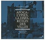 Apocalypses, la disparition des villes - De Dresde à Détroit (1944-2010)