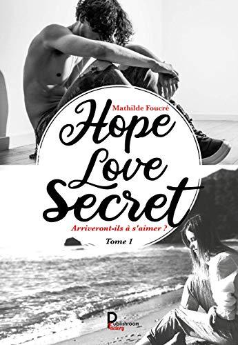 Hope, Love, Secret… - Tome 1: Arriveront-ils à s'aimer ? (French Edition)