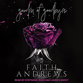 Garden of Goodbyes                   By:                                                                                                                                 Faith Andrews                               Narrated by:                                                                                                                                 Stephanie Rose,                                                                                        Lauren Sweet                      Length: 7 hrs and 59 mins     Not rated yet     Overall 0.0
