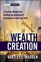 Wealth Creation: A Systems Mindset for Building and Investing in Businesses for the Long Term (Wiley Finance)