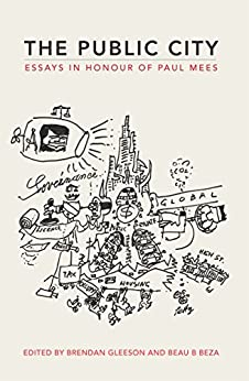The Public City: Essays in honour of Paul Mees by [Brendan Gleeson, Beau B Beza]