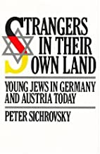 Strangers in Their Own Land: Young Jews in Germany and Austria Today by Peter Sichrovsky (1986-03-03)