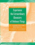 Experience the Extraordinary Chemistry of Ordinary Things: A Laboratory Manual...