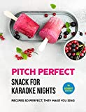 Pitch Perfect – Snack for Karaoke Nights: Recipes So Perfect, They Make You Sing (English Edition)