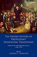 The Oxford History of Protestant Dissenting Traditions: The Long Eighteenth Century C.1689-c.1828