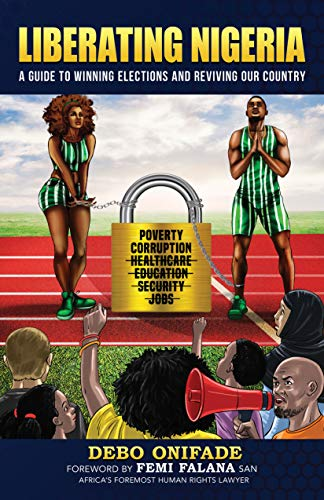 LIBERATING NIGERIA: A GUIDE TO WINNING ELECTIONS AND REVIVING OUR COUNTRY