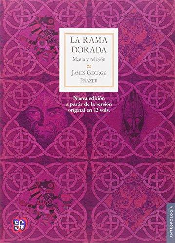 La rama dorada: Magia y religión (Nueva edición a partir de la versión original en 12 vols.) (Antropología) (Spanish Edition)