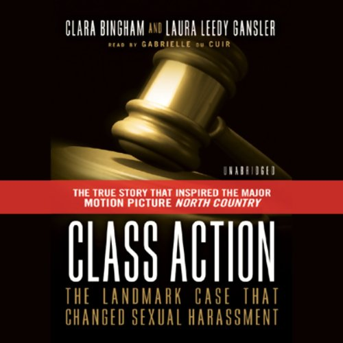 Class Action     The Landmark Case That Changed Sexual Harassment Law              By:                                                                                                                                 Clara Bingham,                                                                                        Laura Leedy Gansler                               Narrated by:                                                                                                                                 Gabrielle De Cuir                      Length: 15 hrs and 23 mins     Not rated yet     Overall 0.0