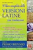 Il libro completo delle versioni latine con traduzione. Per il primo biennio delle scuole superiori