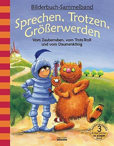 Sprechen, Trotzen, Größerwerden - Vom Zauberraben, vom Trotz-Troll und vom Daumenkönig: Bilderbuch-Sammelband