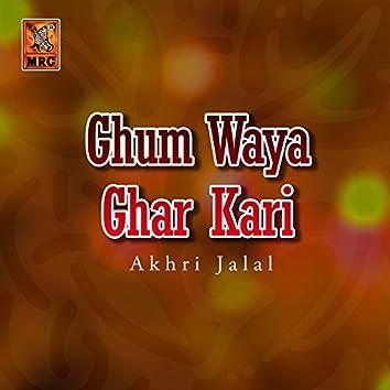 Ghum Waya Ghar Kari