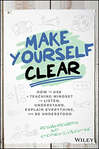 Make Yourself Clear: How to Use a Teaching Mindset to Listen, Understand, Explain Everything, and Be Understood (English Edition)