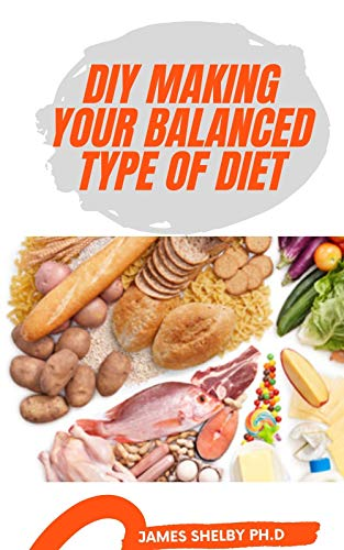 DIY MAKING YOUR BALANCED TYPE OF DIET