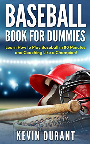 Baseball Book For Dummies: learn how to play baseball in 90 minutes and coaching like a champion! (baseball training,baseball analytics,baseball strategies,baseball coaching,baseball pitching)