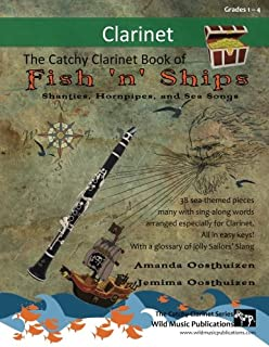 The Catchy Clarinet Book of Fish 'n' Ships: Shanties, Hornpipes, and Sea Songs. 38 fun sea-themed pieces arranged especially for clarinet players of ... second half introduces notes above the break.