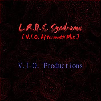 L.R.D.S. Syndrome (V.I.O. Aftermath Mix)