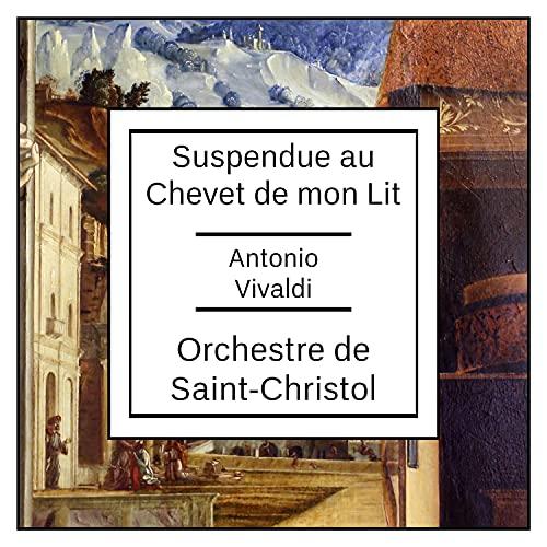 Vivaldi: Suspendue au Chevet de mon Lit
