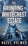 The Haunting of Whitecrest Estate (A Riveting Haunted House Mystery Series)